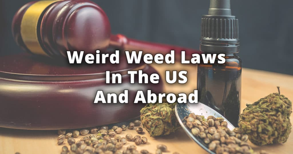 weird weed laws in the US and abroad